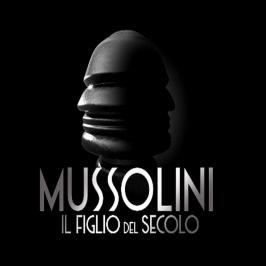 Mussolini. Il figlio del secolo (Mussolini. Son of the Century)